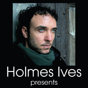 Holmes Ives presents